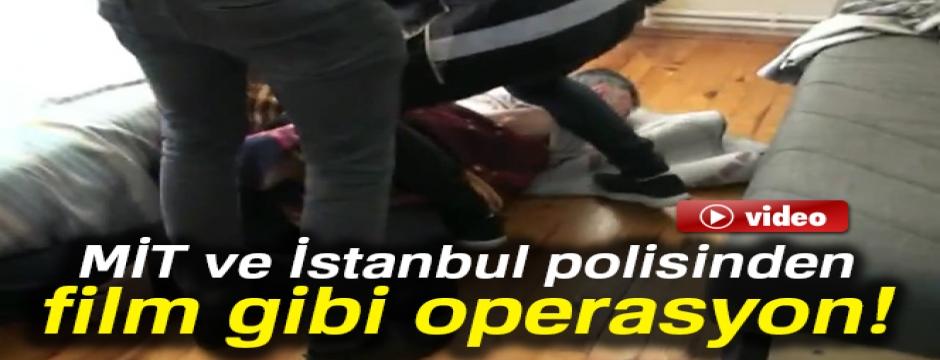 MİT ve İstanbul polisinden film gibi operasyon