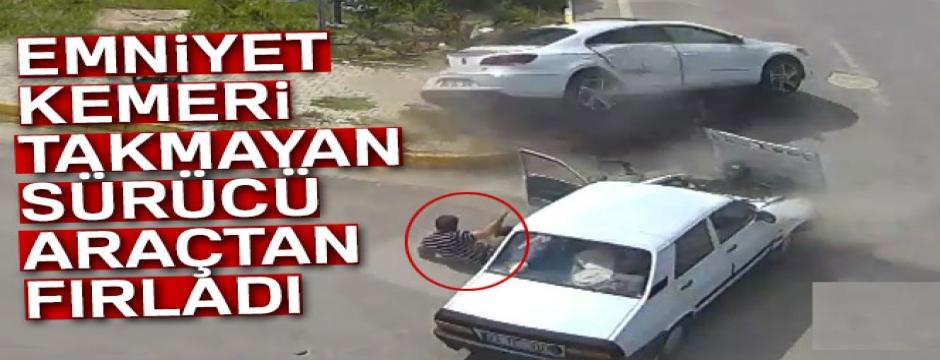 İki araç çarpıştı, kemer takılı olmayan sürücü dışarı fırladı