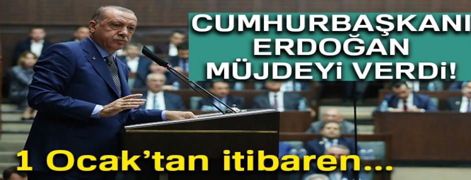 Cumhurbaşkanı Erdoğan müjdeyi verdi! 1 Ocak'tan itibaren...