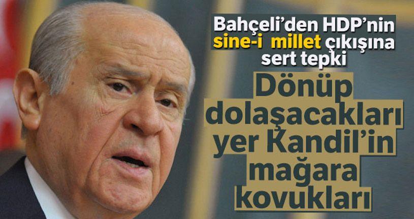 Bahçeli: 'HDP'nin ne işi olur sine-i milletle onların dönüp dolaşacakları yer Kandil'in mağara kovukları'