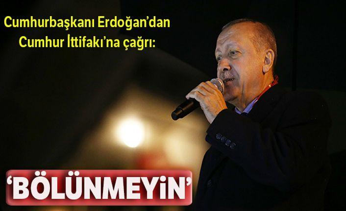 Cumhurbaşkanı Erdoğan'dan Cumhur İttifakı'na çağrı: Bölünmeyin