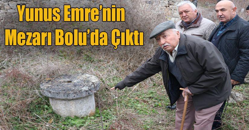 Halk şairi Yunus Emre'nin mezarının Bolu'da olduğunu iddia ettiler