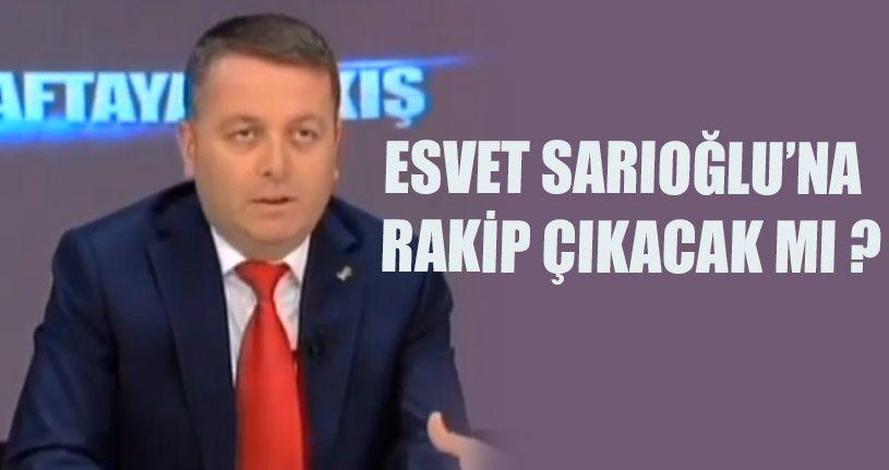 Esvet Sarıoğlu'na Rakip Çıkkacak Mı