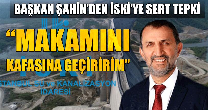 Başkan Şahin'den İSKİ'ye Sert Tepki!