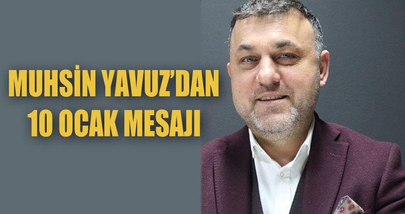 Muhsin Yavuz'dan 10 Ocak mesajı!
