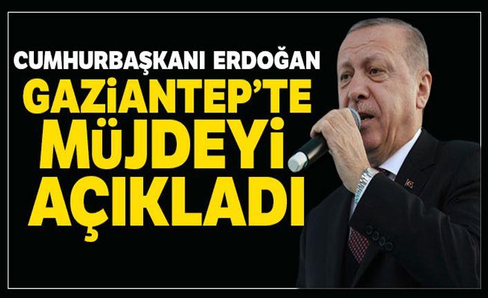 Cumhurbaşkanı Erdoğan'dan Gaziantep'te önemli mesajlar