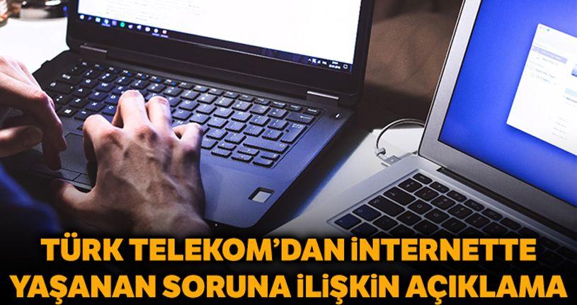 Türk Telekom'dan internet erişiminde yaşanan problemlere ilişkin açıklama