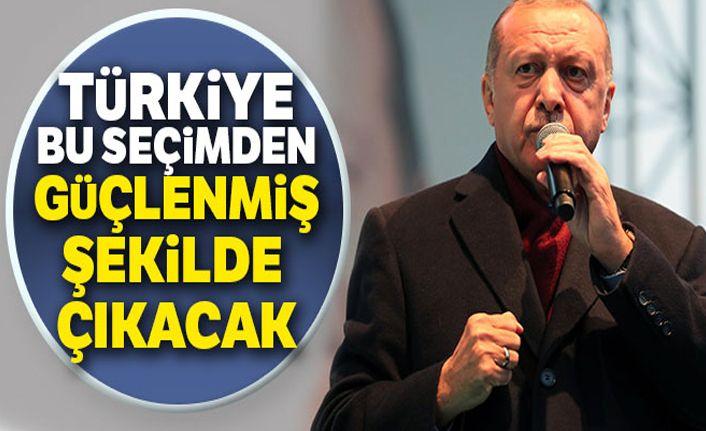 Cumhurbaşkanı Erdoğan: 'Türkiye bu seçimden güçlenmiş şekilde çıkacak'