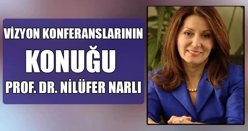Vizyon Konferansların Konuğu Prof. Dr. Nilüfer Narlı