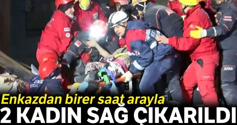 Enkazdan birer saat arayla 2 kadın sağ çıkarıldı