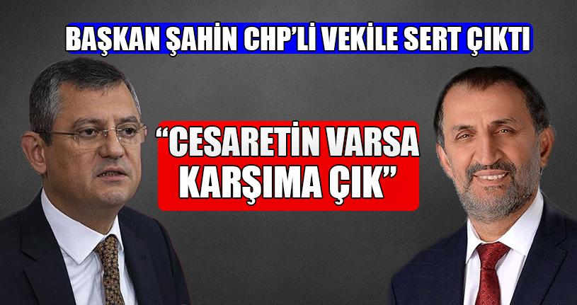 Başkan Şahin CHP'li Vekile Sert Çıktı