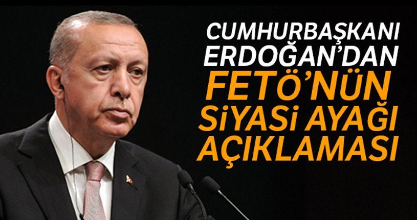 Cumhurbaşkanı Erdoğan'dan FETÖ'nün siyasi ayağı açıklaması