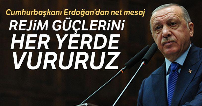 Cumhurbaşkanı Erdoğan: 'Rejim güçlerini her yerde vururuz'