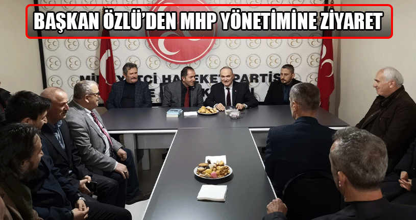 MHP Yönetimine Başkan Özlü'den Hayırlı Olsun Ziyareti