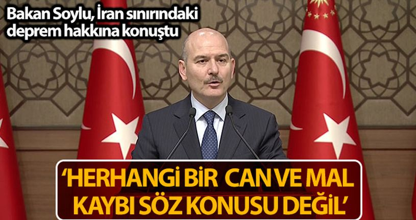 İçişleri Bakanı Soylu: 'Herhangi bir can ve mal kaybı söz konusu değil'