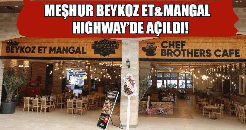Meşhur Beykoz Et & Mangal  Hıghway'de Açıldı!
