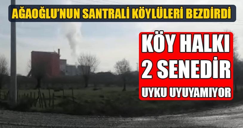 Ağaoğlu'nun Santrali Köylüleri Bezdirdi