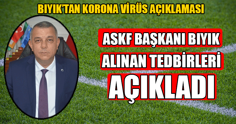 ASKF Başkanı Bıyık Alınan Tedbirleri Açıkladı