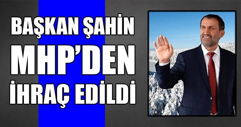 Başkan Şahin MHP'den İhraç Edildi