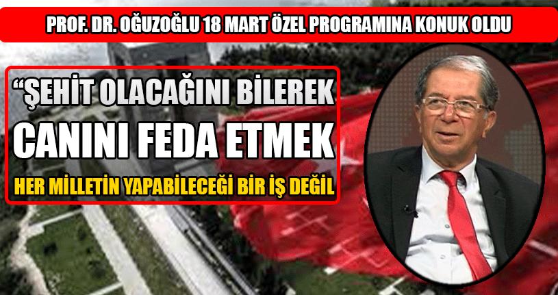 Prof. Dr. Oğuzoğlu 18 Mart Özel Programına Konuk Oldu