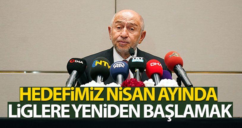 Nihat Özdemir: Hedefimiz Nisan'da liglere yeniden başlamak