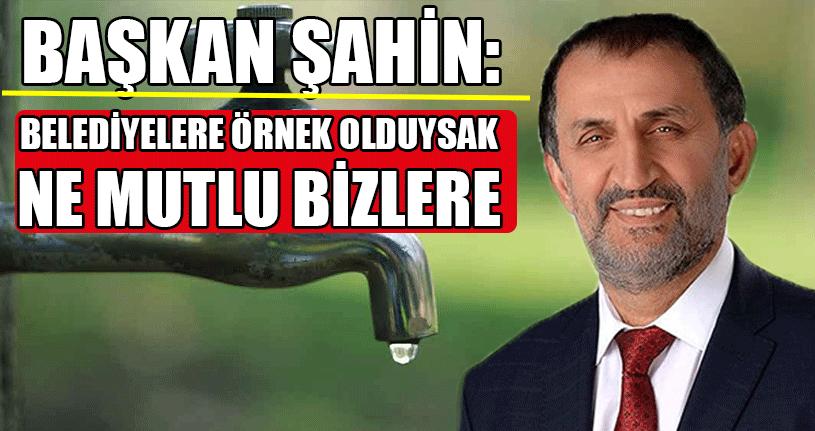 Başkan Şahin: Su Hayattır Susuz Olmaz