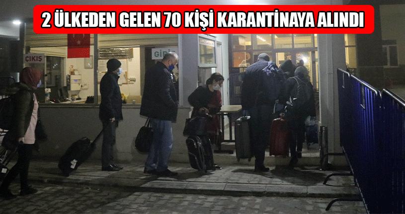 2 Ülkeden Gelen 70 Kişi Karantinaya Alındı