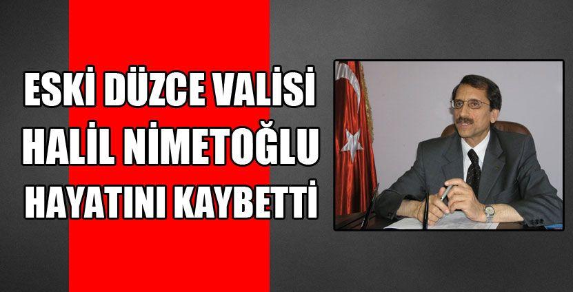 Eski Düzce Valisi Halil Nimetoğlu Hayatını Kaybetti