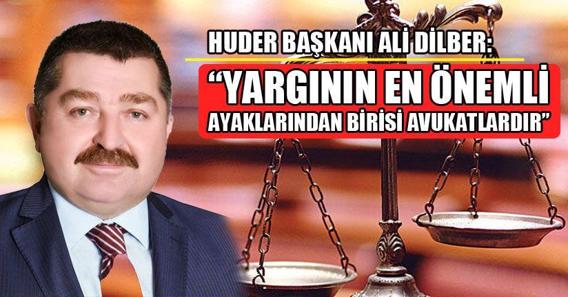 Ali Dilber'den Avukatlar Günü Mesajı