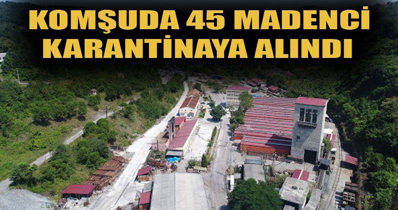 45 madenci karantinaya alındı