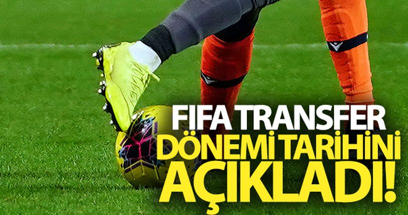 FIFA transfer dönemi tarihini açıkladı!