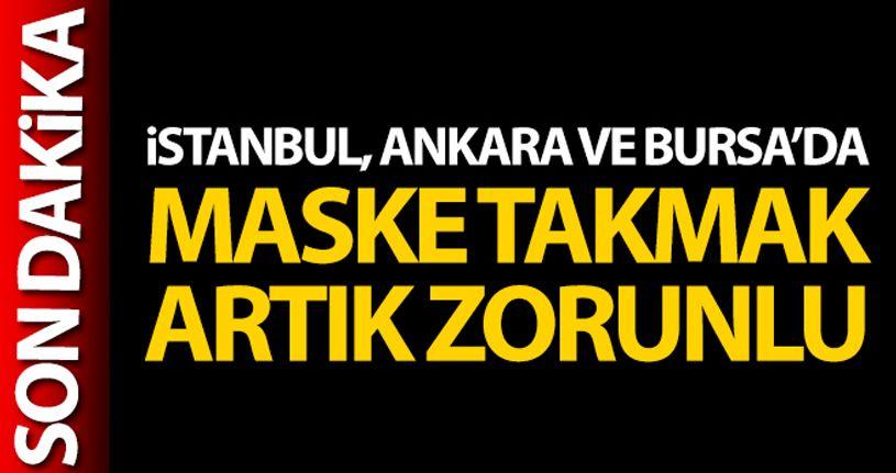 İstanbul, Ankara ve Bursa'da maske takmak zorunlu hale geldi