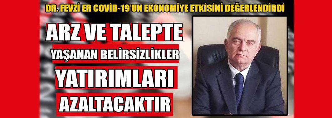 Dr. Fevzi Er Covid-19'un Ekonomiye Etkisini Değerlendirdi
