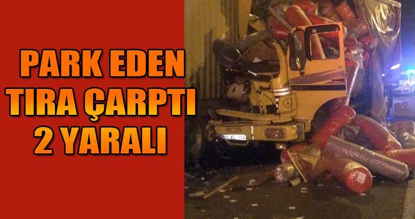 TEM'de, kamyon park halindeki tıra çarptı: 2 yaralı