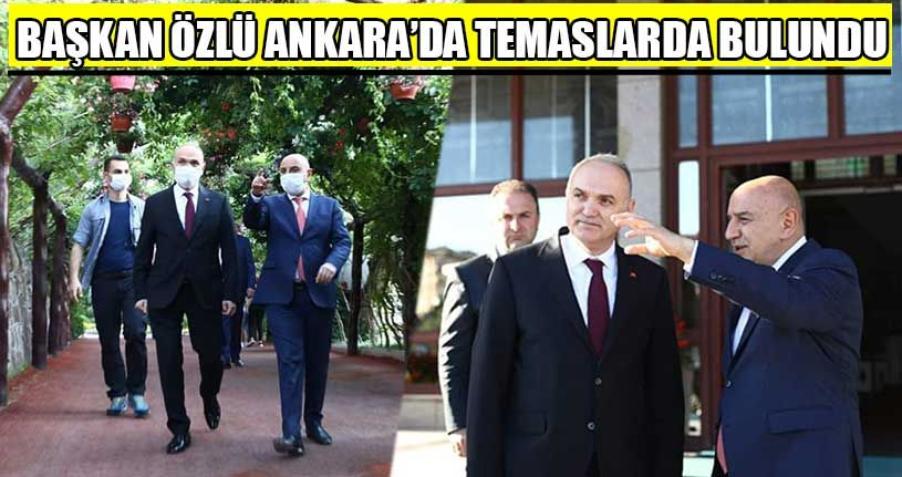 Başkan Özlü Ankara'da Temaslarda Bulundu