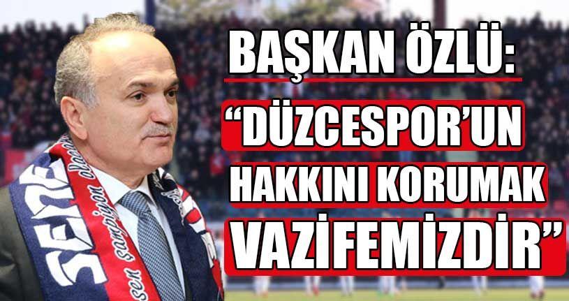 Başkan Özlü'den Düzcespor'a Tam Destek