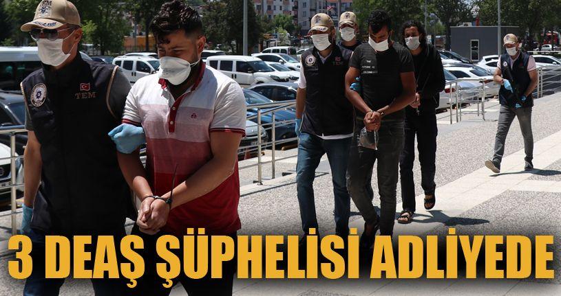 Yakalanan 3 DEAŞ şüphelisi adliyeye sevk edildi