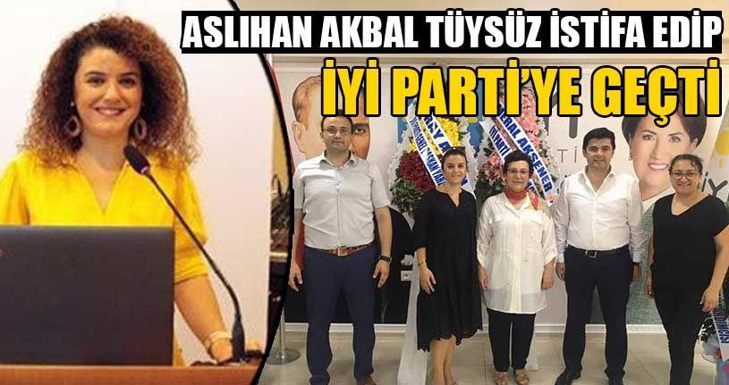 Aslıhan Akbal Tüysüz İstifa Edip İYİ Parti'ye Geçti