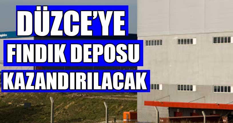 Düzce'ye Fındık Deposu Kazandırılacak