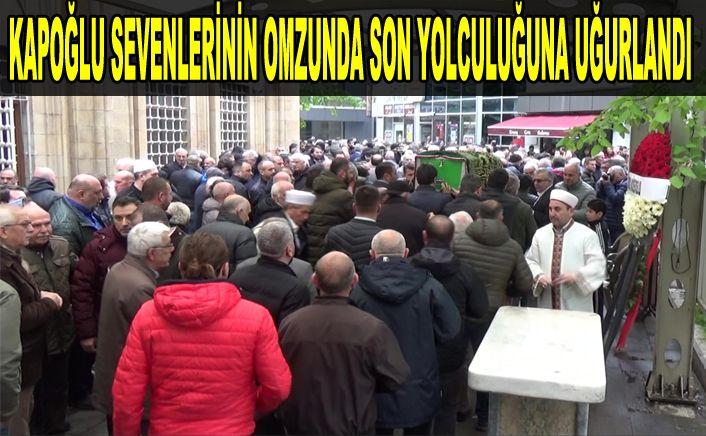 Orhan Kapoğlu gözyaşları arasında defnedildi