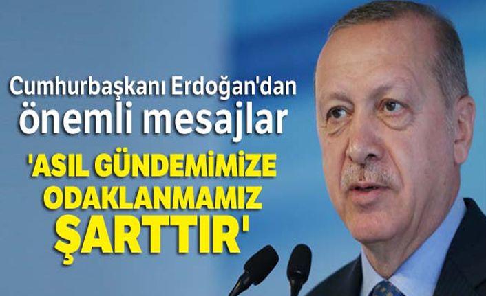 Cumhurbaşkanı Erdoğan'dan önemli mesaj: 'Asıl gündemimize odaklanmamız şarttır'