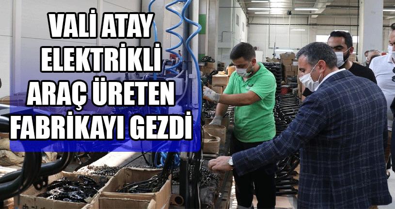 Vali Atay Elektrikli Araç Üreten Fabrikayı Gezdi
