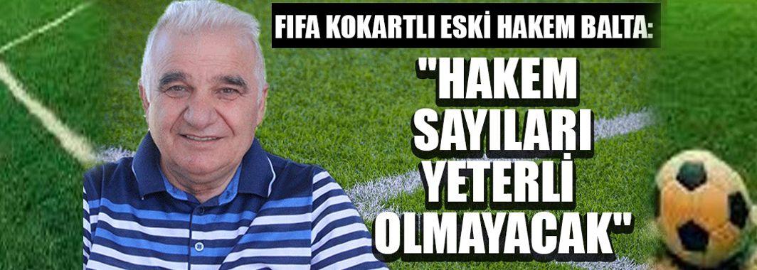 FIFA Kokartlı Eski Hakem Balta'dan Var Hakemi Yorumu