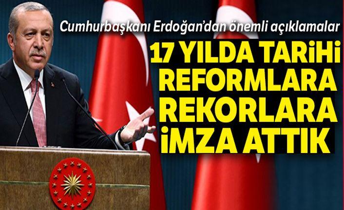 Cumhurbaşkanı Erdoğan: Son 17 yılda tarihi rekorlara imza attık