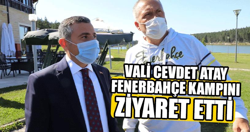 Vali Cevdet Atay Fenerbahçe Kampını Ziyaret Etti