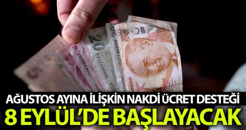 Ağustos ayına ilişkin Nakdi Ücret Desteği ödemeleri 8 Eylül'de başlayacak