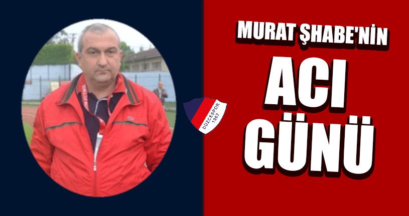 Murat Şhabe'nin Acı Günü