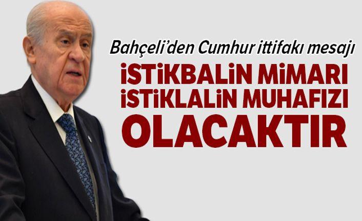Devlet Bahçeli'den Cumhur İttifakı mesajı: İstikbalin mimarı, istiklalin muhafızı olacaktır