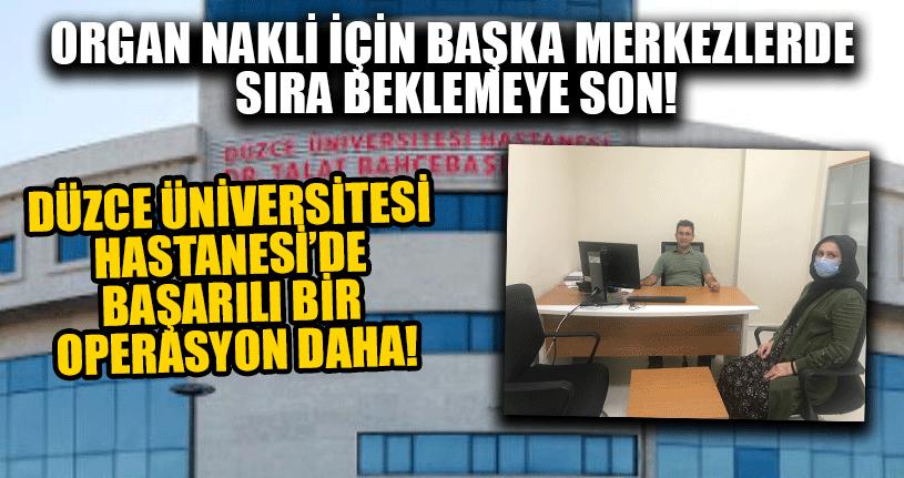 Düzce Üniversitesi Hastanesi'de Başarılı Bir Operasyon Daha!