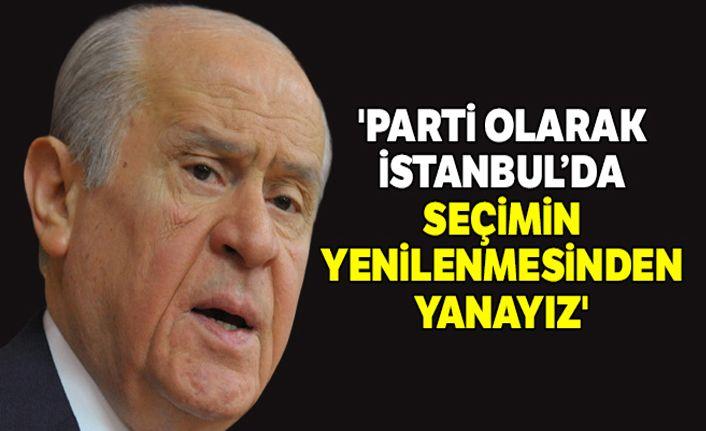 Bahçeli: 'Parti olarak İstanbul'da seçimin yenilenmesinden yanayız'